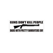 202b3499 Guns Dont Kill People - Dads With Pretty Daughters Do Bumper Sticker
